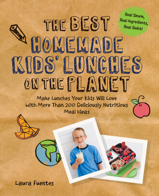 The Best Homemade Kids' Lunches on the Planet, Laura Fuentes