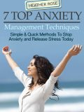 7 Top Anxiety Management Techniques : How You Can Stop Anxiety And Release Stress Today, Heather Rose