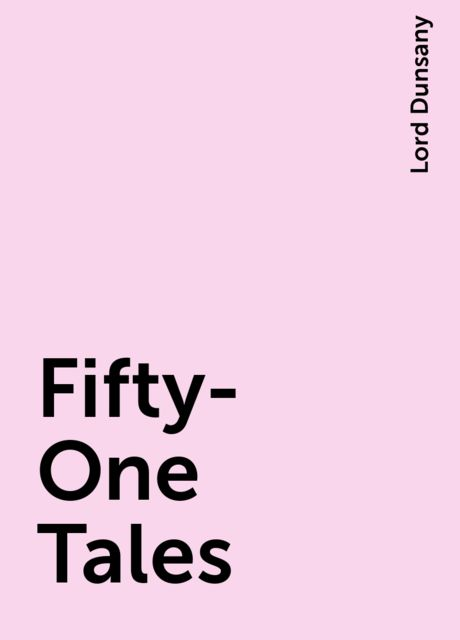 Fifty-One Tales, Lord Dunsany