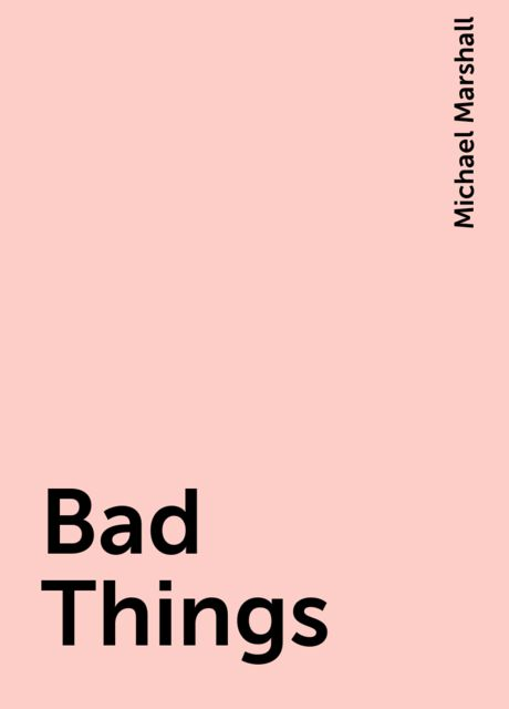Bad Things, Michael Marshall