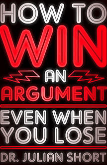 How to Win an Argument Even When You Lose, Julian Short