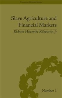 Slave Agriculture and Financial Markets in Antebellum America, Richard Holcombe Kilbourne