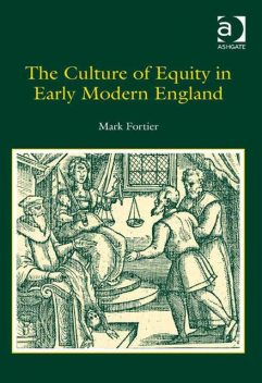 The Culture of Equity in Early Modern England, Mark Fortier