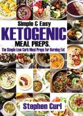 Simple & Easy Ketogenic Meal Preps, Stephen Curl