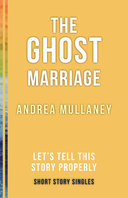 The Ghost Marriage, Andrea Mullaney