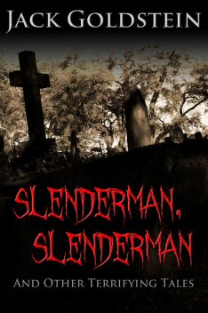 Slenderman, Slenderman – And Other Terrifying Tales, Jack Goldstein