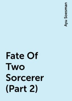 Fate Of Two Sorcerer (Part 2), Ayu Soesman