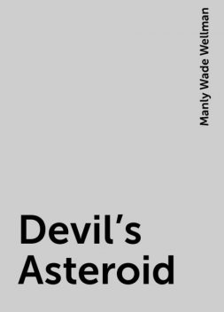 Devil's Asteroid, Manly Wade Wellman
