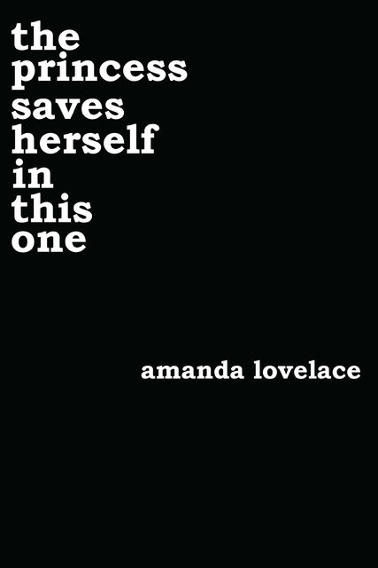 the princess saves herself in this one, Amanda Lovelace