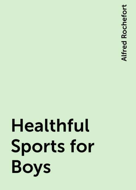 Healthful Sports for Boys, Alfred Rochefort