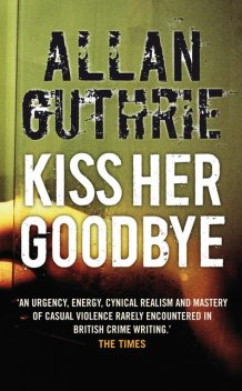 Kiss Her Goodbye, Allan Guthrie