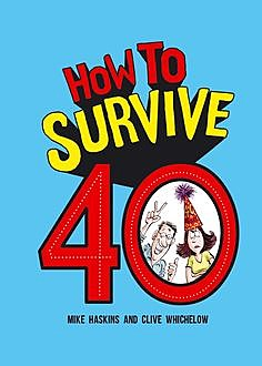 How to Survive 40, Clive Whichelow, Mike Haskins