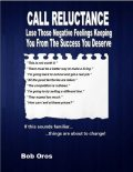 Call Reluctance: Lose Those Negative Feelings Keeping You from the Success You Deserve, Bob Oros