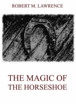 The Magic Of The Horse-Shoe, Robert Means Lawrence