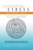 Controlling Stress in Your Life, Kaydon A.Stanzione