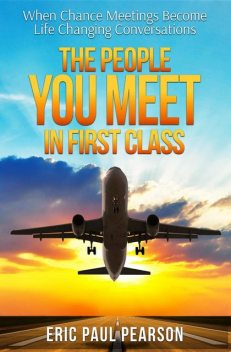 The People You Meet in First Class, Eric Paul Pearson