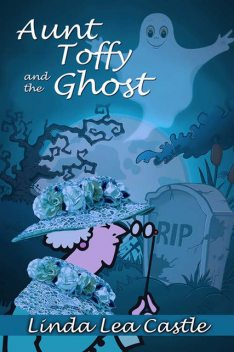 Aunt Toffy and the Ghost, Linda Lea Castle