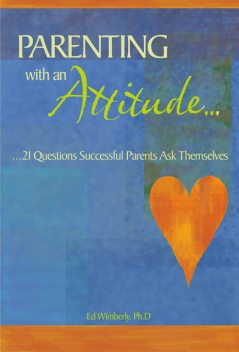 Parenting with an Attitude, Ed Wimberly Ph.D.
