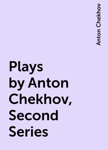 Plays by Anton Chekhov, Second Series, Anton Chekhov