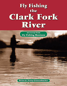 Fly Fishing the Clark Fork River, Brian Grossenbacher, Jenny Grossenbacher