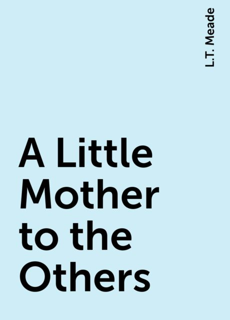 A Little Mother to the Others, L.T. Meade