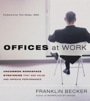 Offices at Work. Uncommon Workspace Strategies that Add Value and Improve Performance, Franklin Becker