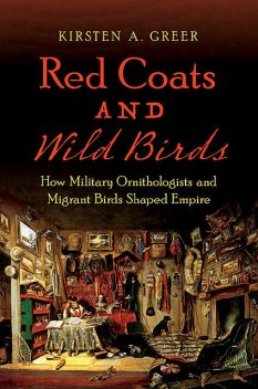 Red Coats and Wild Birds, Kirsten A. Greer