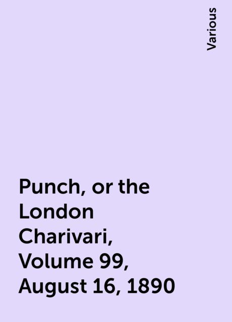 Punch, or the London Charivari, Volume 99, August 16, 1890, Various