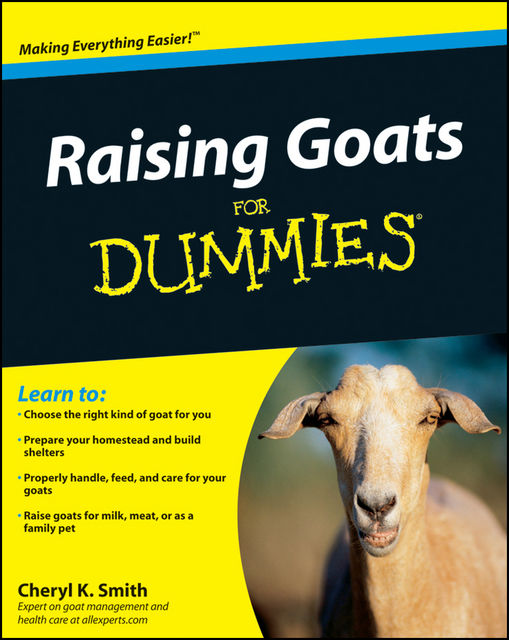 Raising Goats For Dummies, Cheryl Smith