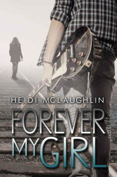 Forever My Girl (The Beaumont Series), Heidi McLaughlin