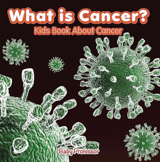 What is Cancer? Kids Book About Cancer, Baby Professor