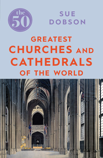 The 50 Greatest Churches and Cathedrals, Sue Dobson