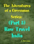 The Adventures of a Greenman Series: (Part 5) Raw Travel India, A Greenman