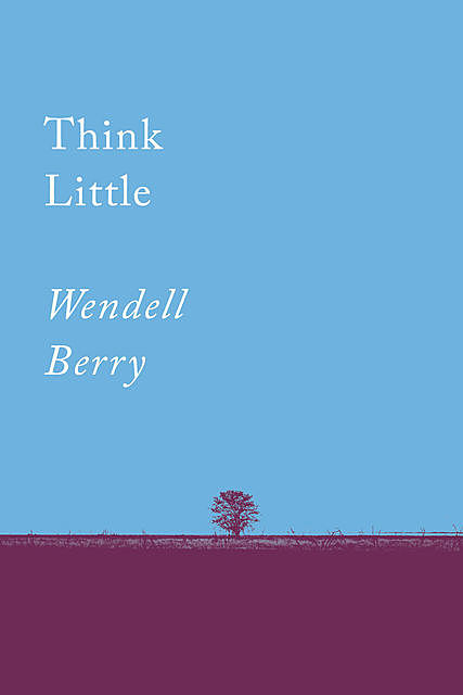 Think Little, Wendell Berry