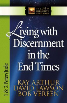 Living with Discernment in the End Times, David Lawson, Kay Arthur, Bob Vereen