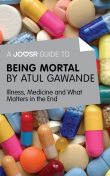 A Joosr Guide to Being Mortal by Atul Gawande, Joosr