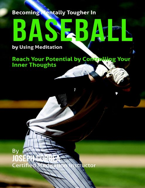 Becoming Mentally Tougher In Cross Fit By Using Meditation: Reach Your Potential By Controlling Your Inner Thoughts, Joseph Correa