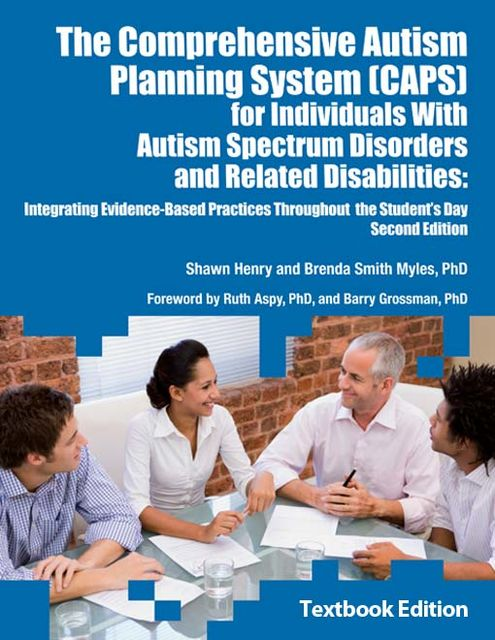 The Comprehensive Autism Planning System (CAPS) for Individuals With Autism Spectrum Disorders and Related Disabilities, Brenda Smith Myles, Shawn Henry