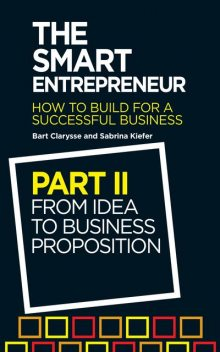 The Smart Entrepreneur (Part II: From idea to business proposition), Bart Clarysse, Sabrina Kiefer