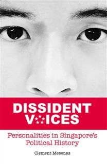 Dissident Voices: Personalities in Singapore's political history, Clement Mesenas