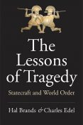 The Lessons of Tragedy, Hal Brands, Charles Edel
