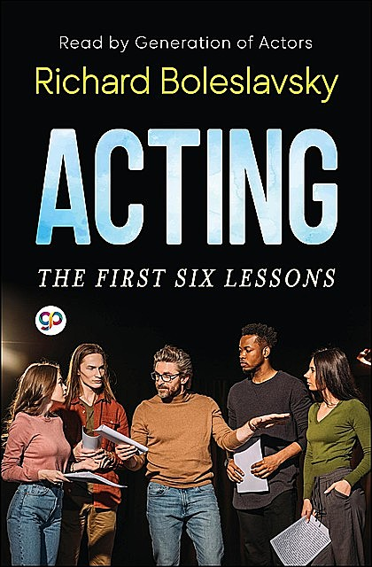 Acting; The First Six Lessons, Richard Boleslavsky