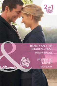 Beauty and the Brooding Boss / Friends to Forever, Barbara Wallace, Nikki Logan