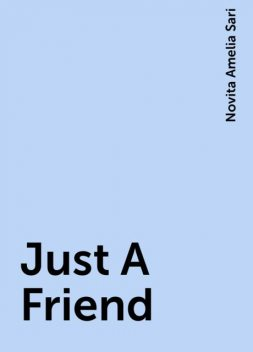 Just A Friend, Novita Amelia Sari