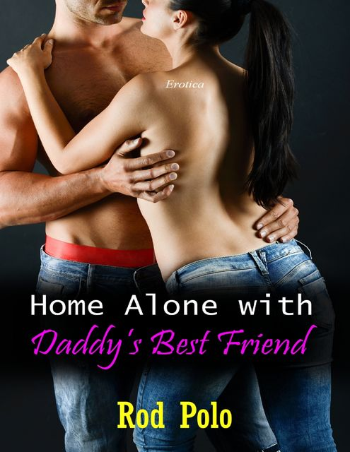 Home Alone With Daddy's Best Friend (Erotica), Rod Polo