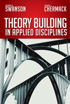 Theory Building in Applied Disciplines, Thomas J. Chermack, Richard A. Swanson