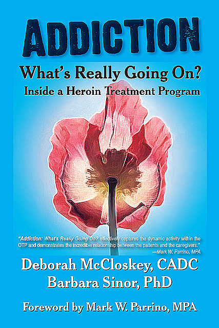 Addiction--What's Really Going on?, Barbara Sinor, Deborah McCloskey
