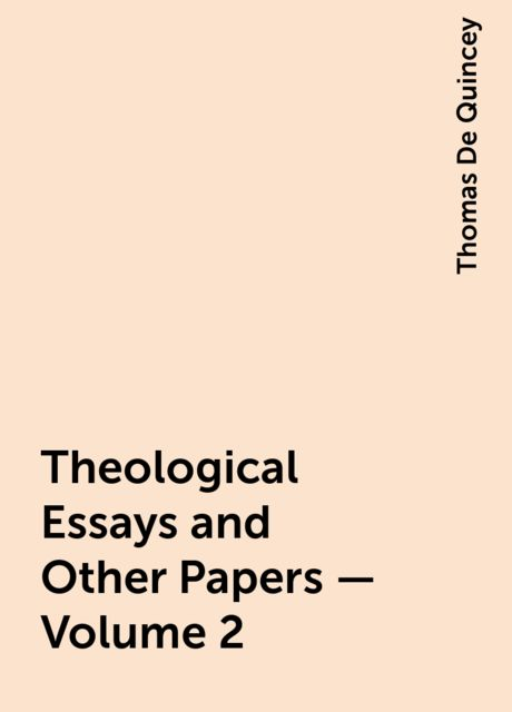 Theological Essays and Other Papers — Volume 2, Thomas De Quincey