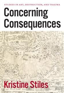 Concerning Consequences, Kristine Stiles