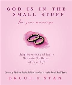 God Is In The Small Stuff for Your Marriage, Bruce Bickel